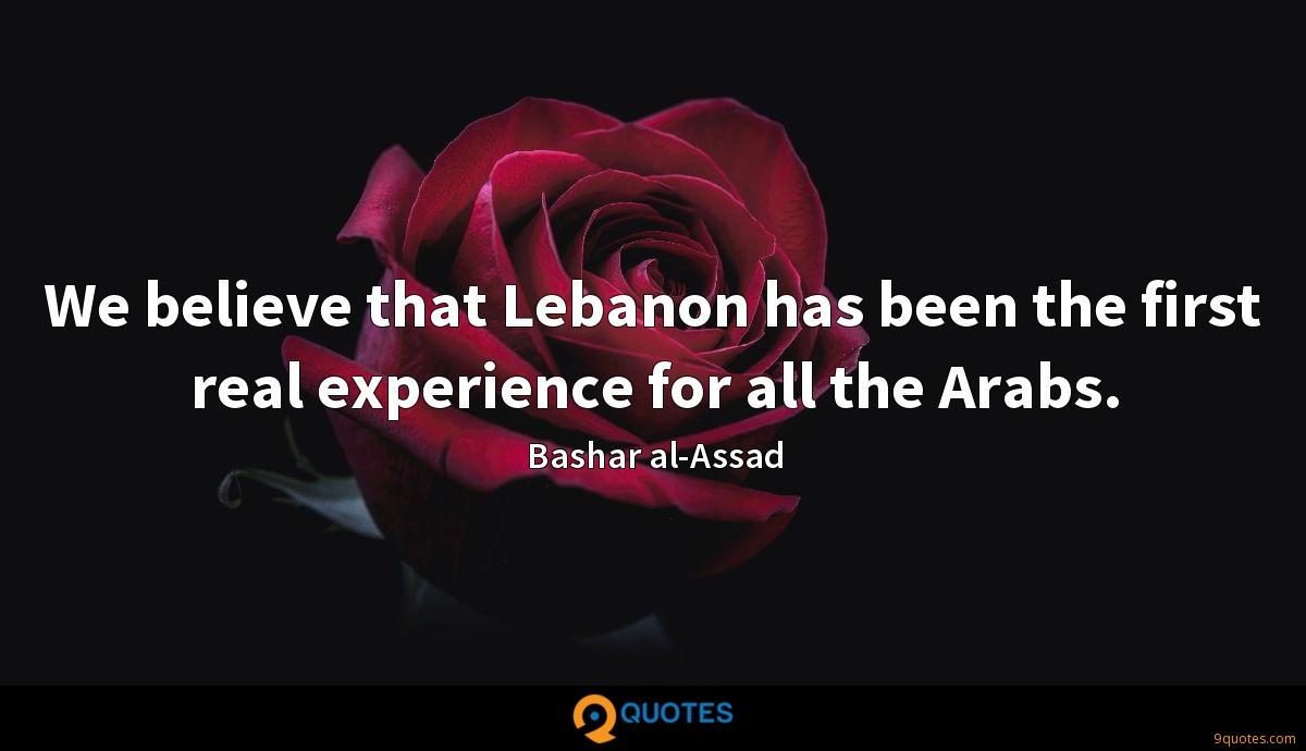 We believe that Lebanon has been the first real experience for all the Arabs.