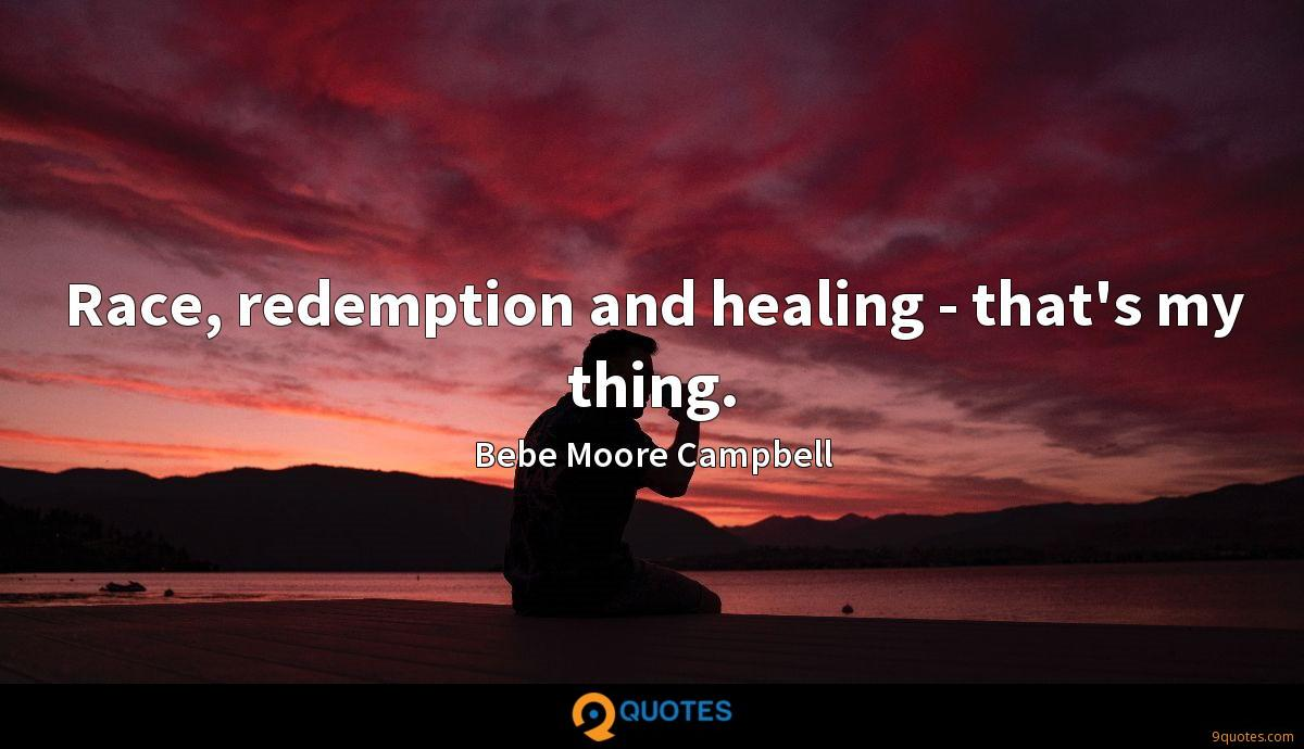 Race, redemption and healing - that's my thing.