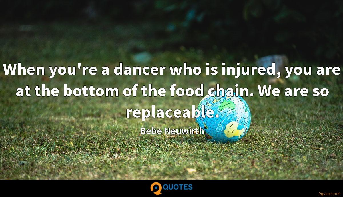 When you're a dancer who is injured, you are at the bottom of the food chain. We are so replaceable.