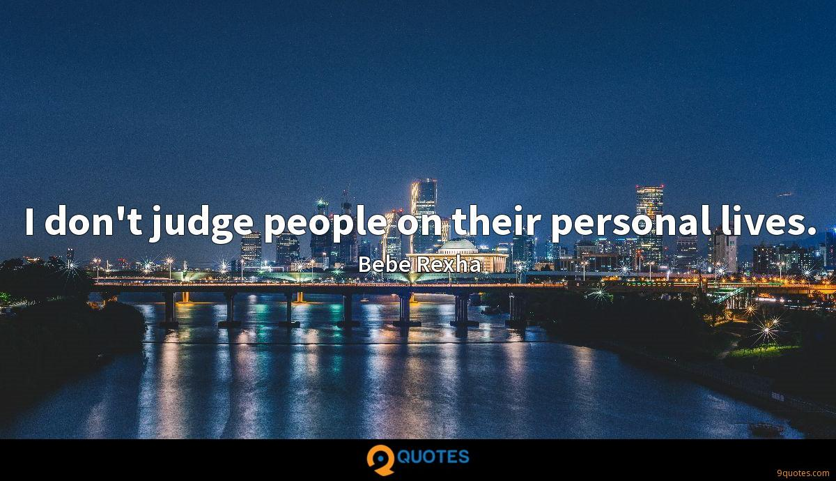 I don't judge people on their personal lives.