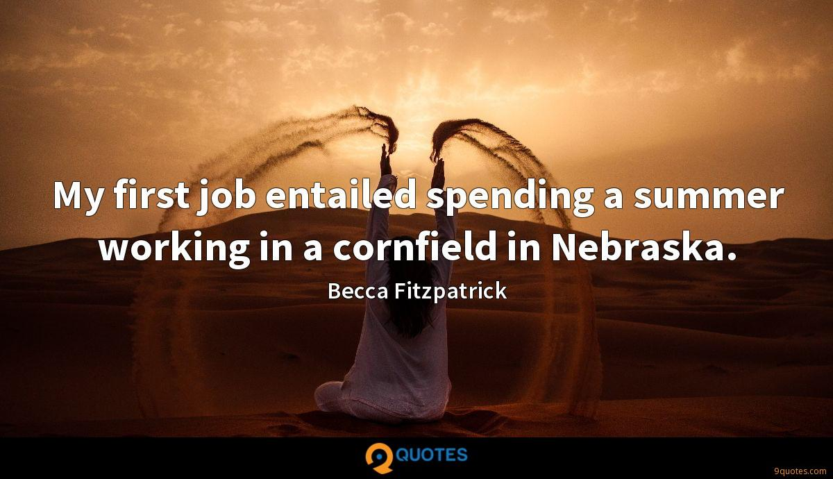 My first job entailed spending a summer working in a cornfield in Nebraska.