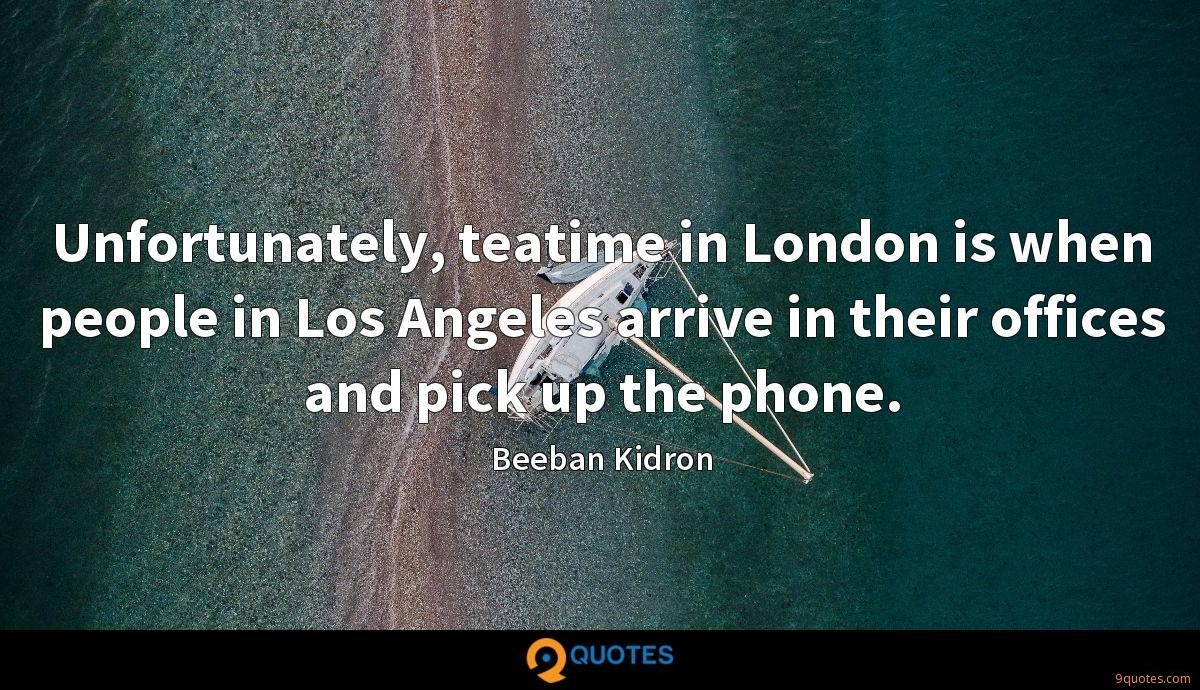 Unfortunately, teatime in London is when people in Los Angeles arrive in their offices and pick up the phone.