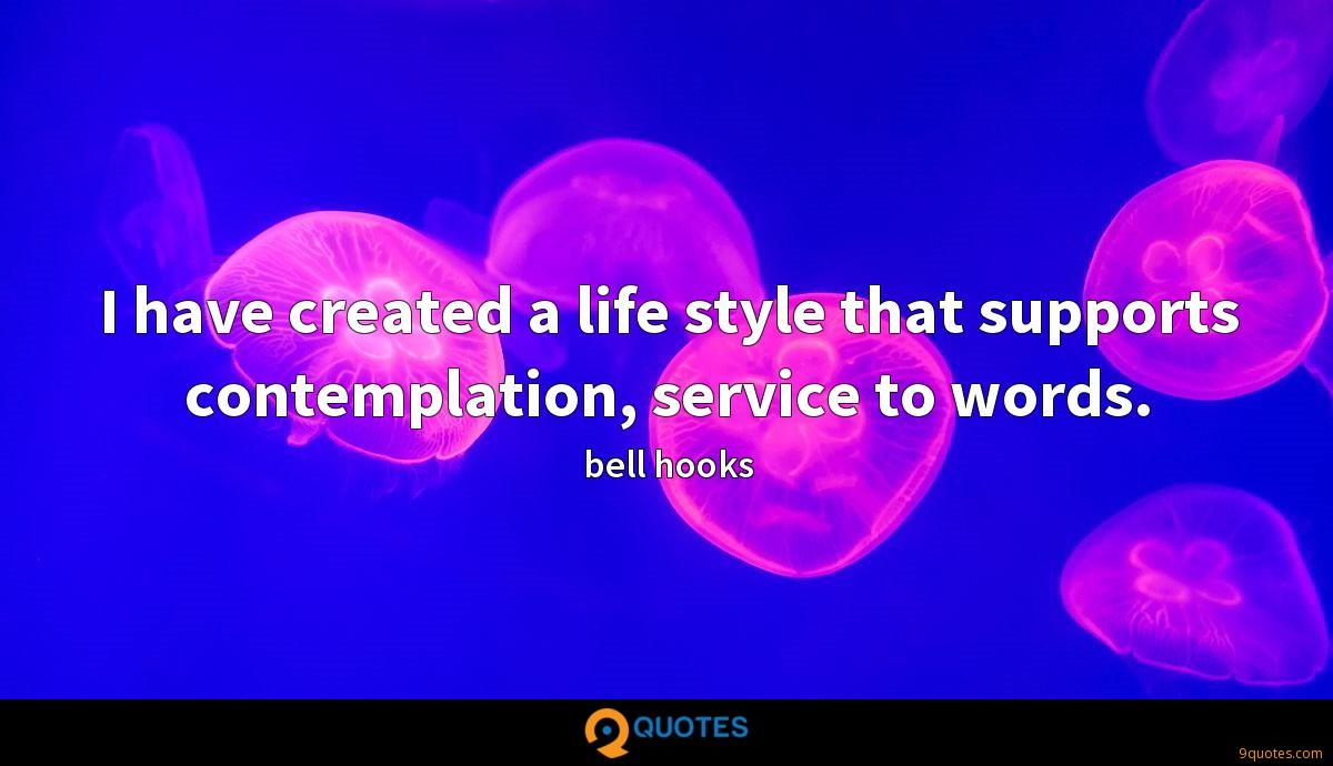 I have created a life style that supports contemplation, service to words.