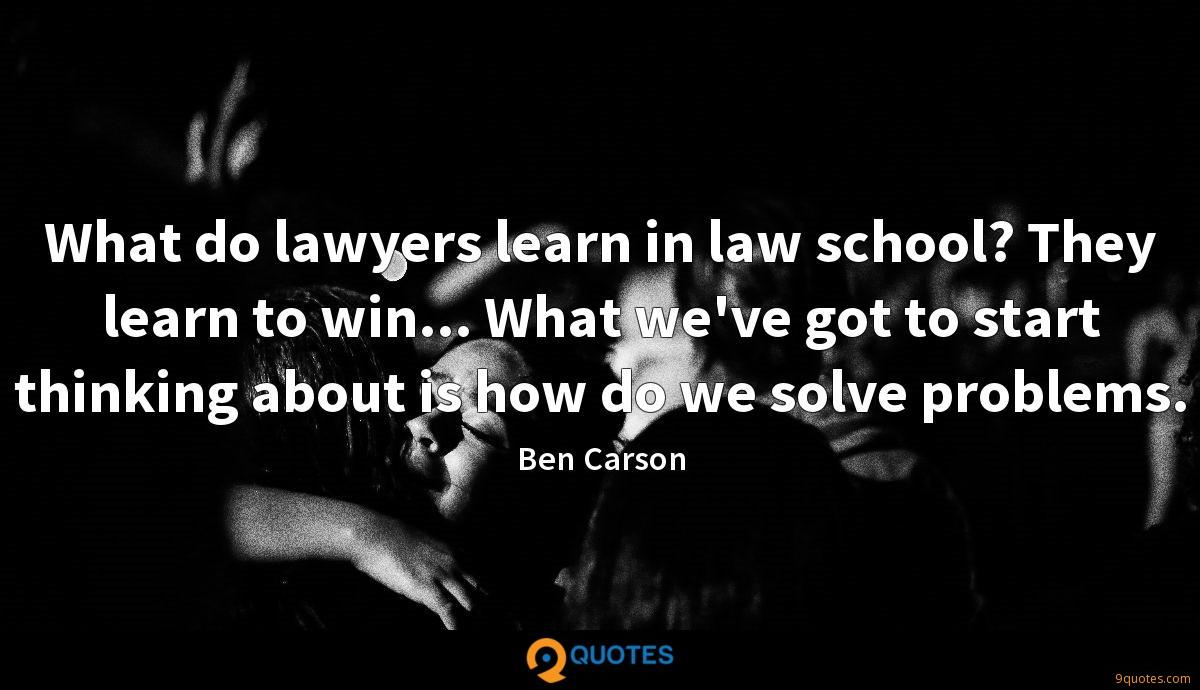 What do lawyers learn in law school? They learn to win... What we've got to start thinking about is how do we solve problems.