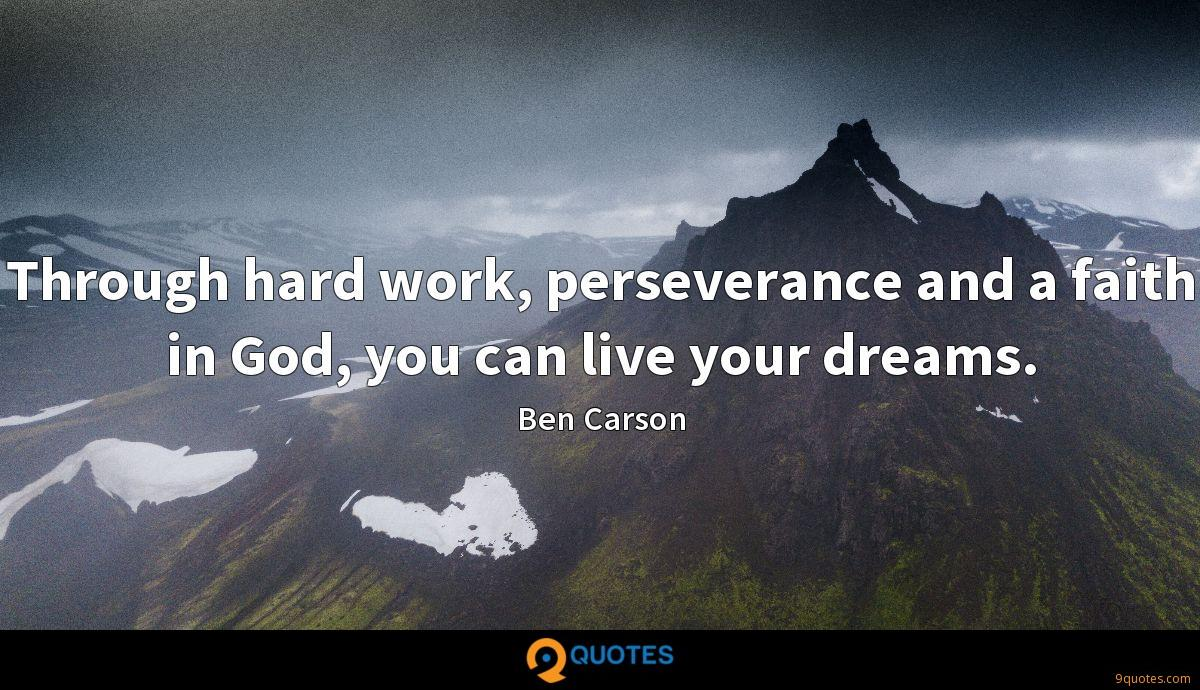 Through hard work, perseverance and a faith in God, you can live your dreams.