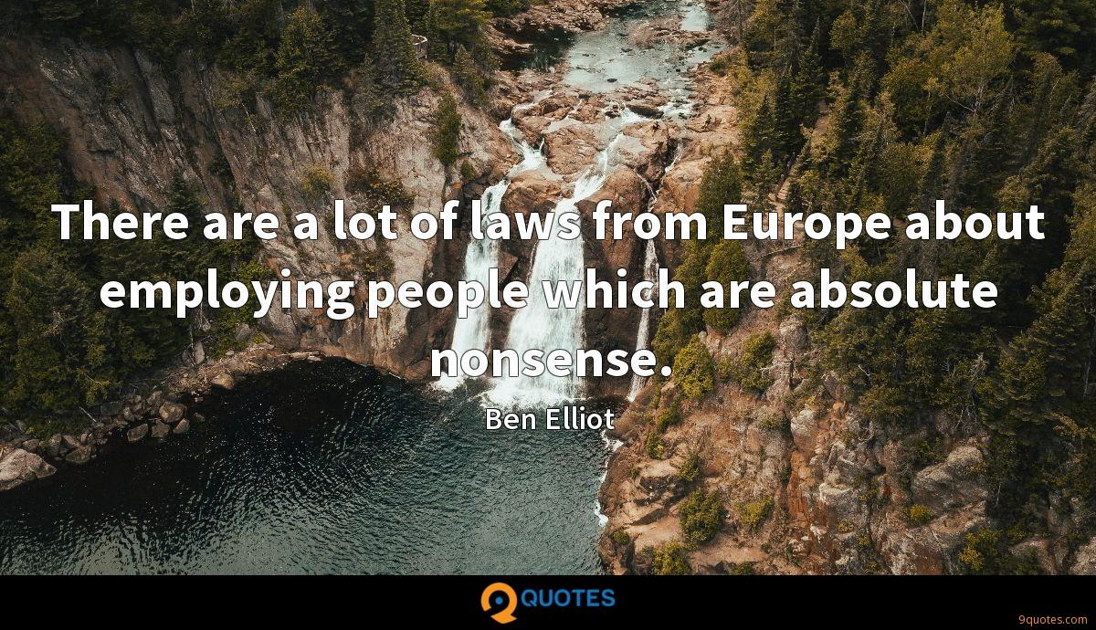 There are a lot of laws from Europe about employing people which are absolute nonsense.
