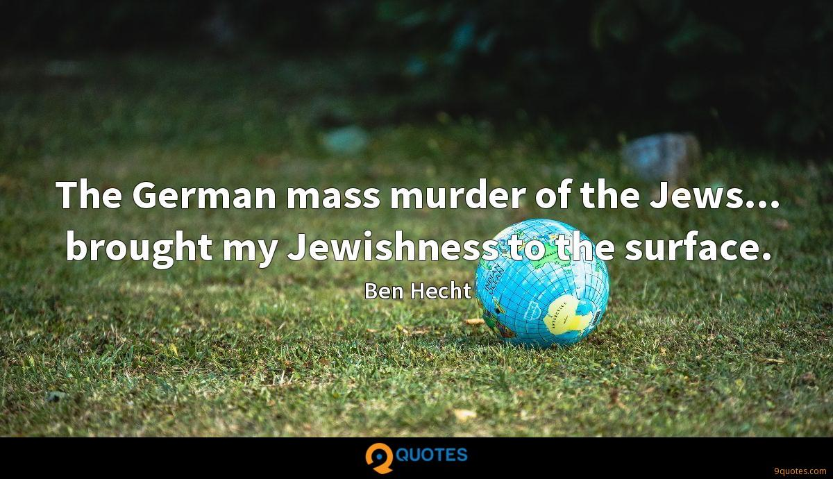 The German mass murder of the Jews... brought my Jewishness to the surface.