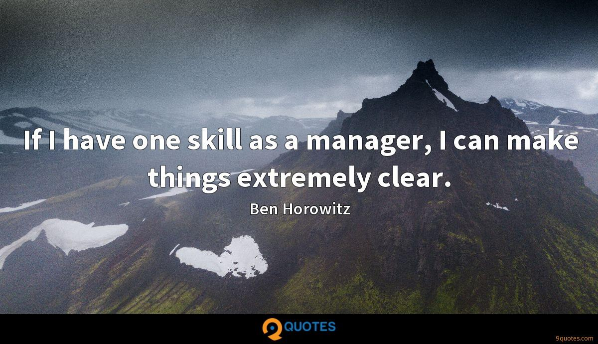 If I have one skill as a manager, I can make things extremely clear.