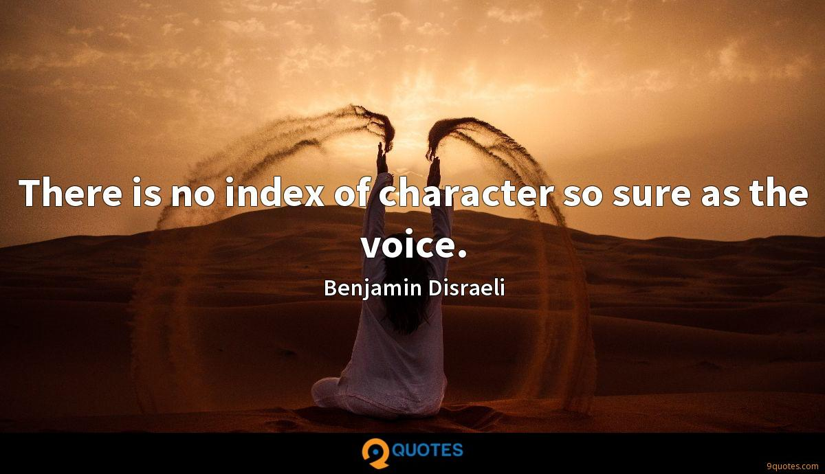 There is no index of character so sure as the voice.
