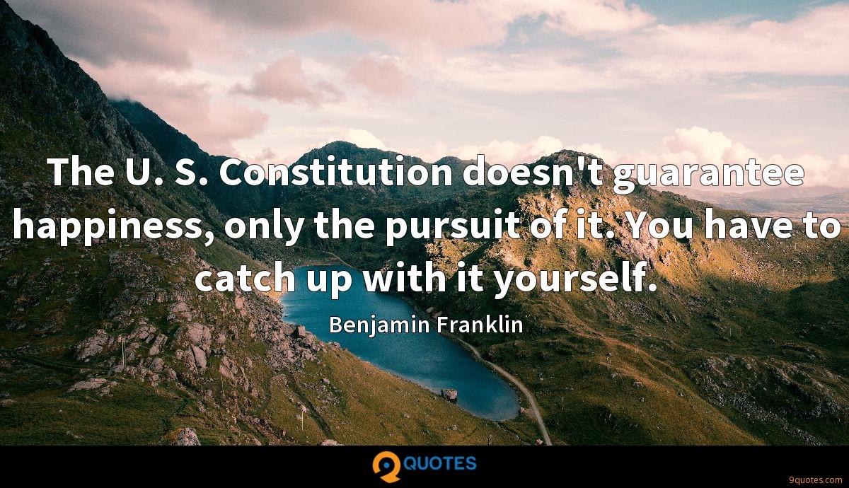 The U. S. Constitution doesn't guarantee happiness, only the pursuit of it. You have to catch up with it yourself.