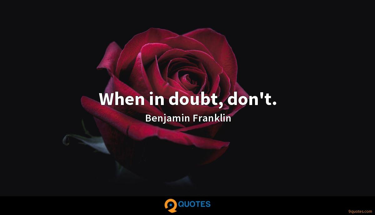 When in doubt, don't.