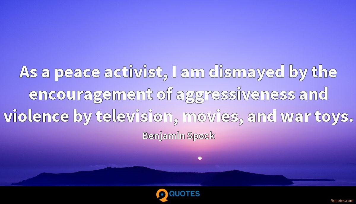 As a peace activist, I am dismayed by the encouragement of aggressiveness and violence by television, movies, and war toys.