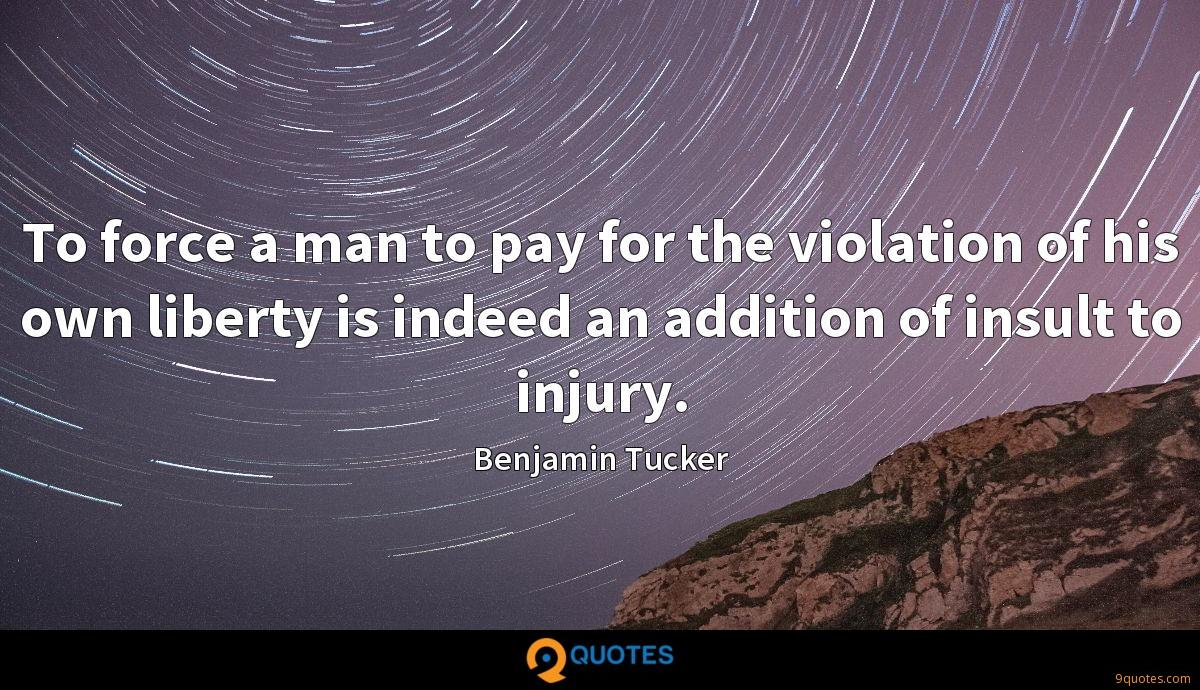 To force a man to pay for the violation of his own liberty is indeed an addition of insult to injury.