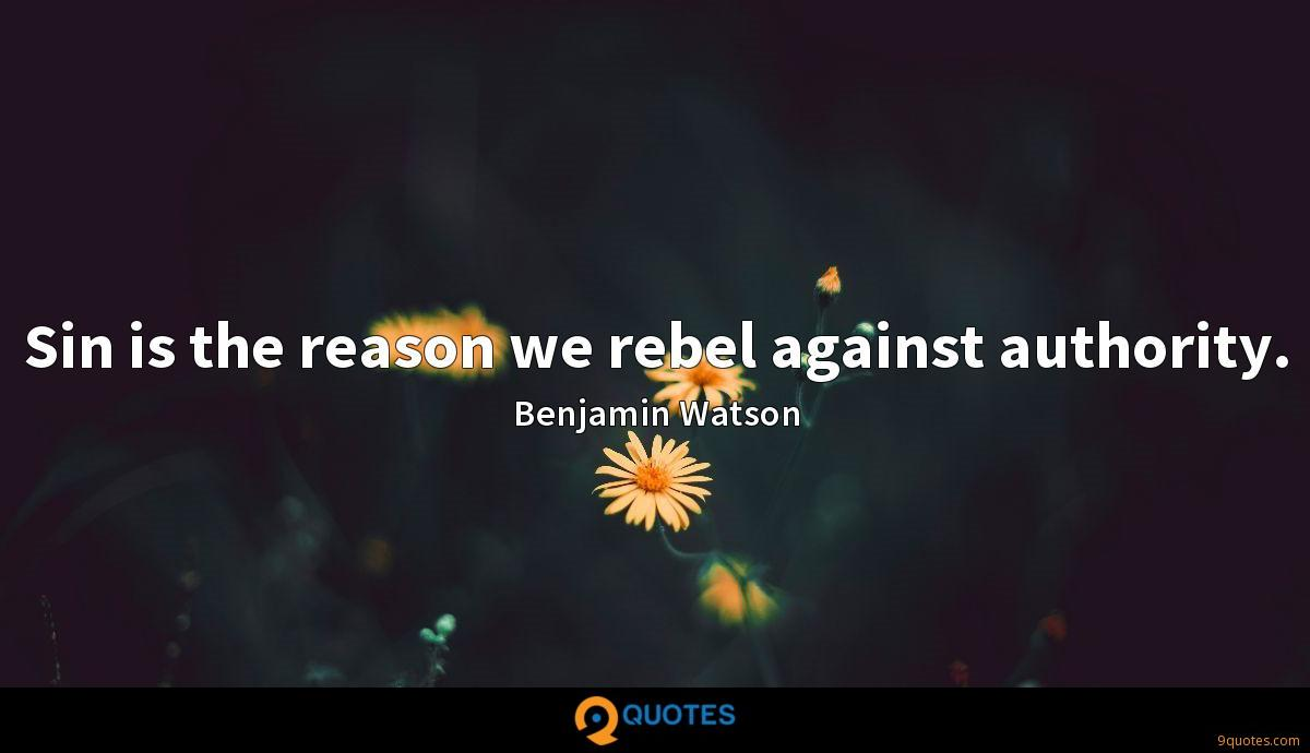 Sin is the reason we rebel against authority.