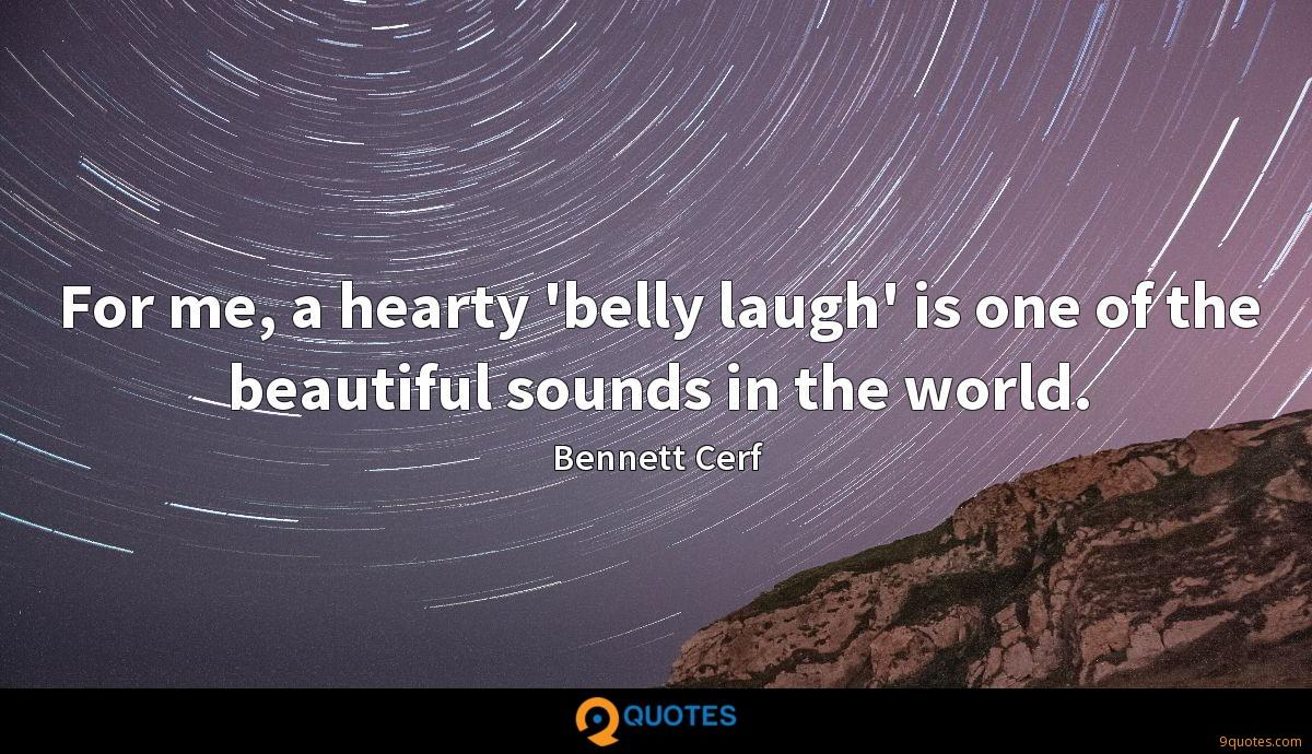 For me, a hearty 'belly laugh' is one of the beautiful sounds in the world.