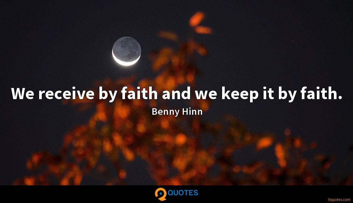 We receive by faith and we keep it by faith.