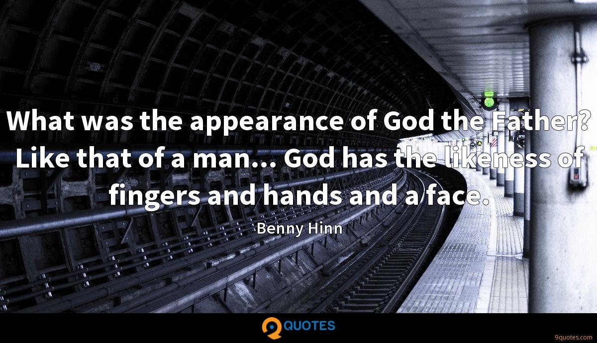 What was the appearance of God the Father? Like that of a man... God has the likeness of fingers and hands and a face.