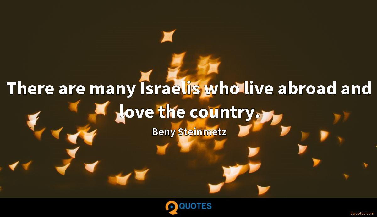 There are many Israelis who live abroad and love the country.