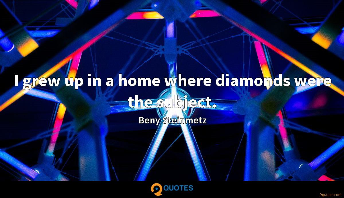 I grew up in a home where diamonds were the subject.