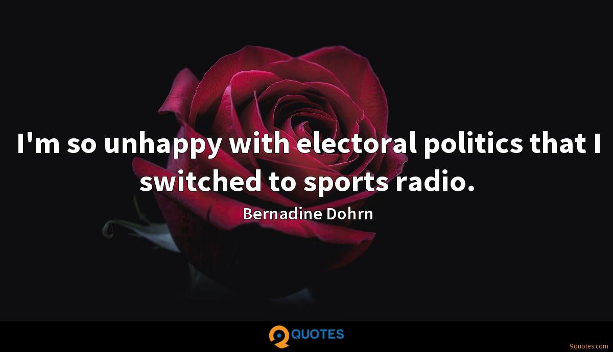 I'm so unhappy with electoral politics that I switched to sports radio.