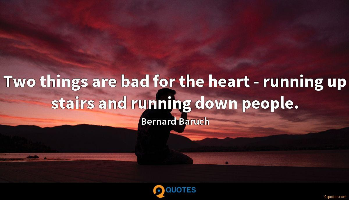 Two things are bad for the heart - running up stairs and running down people.