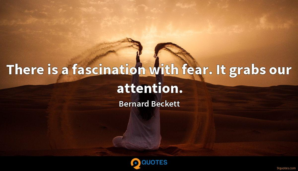 There is a fascination with fear. It grabs our attention.