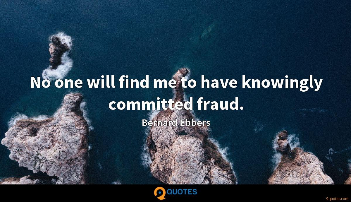 No one will find me to have knowingly committed fraud.