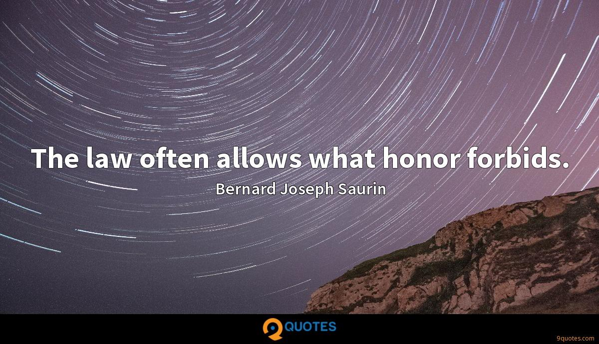 The law often allows what honor forbids.