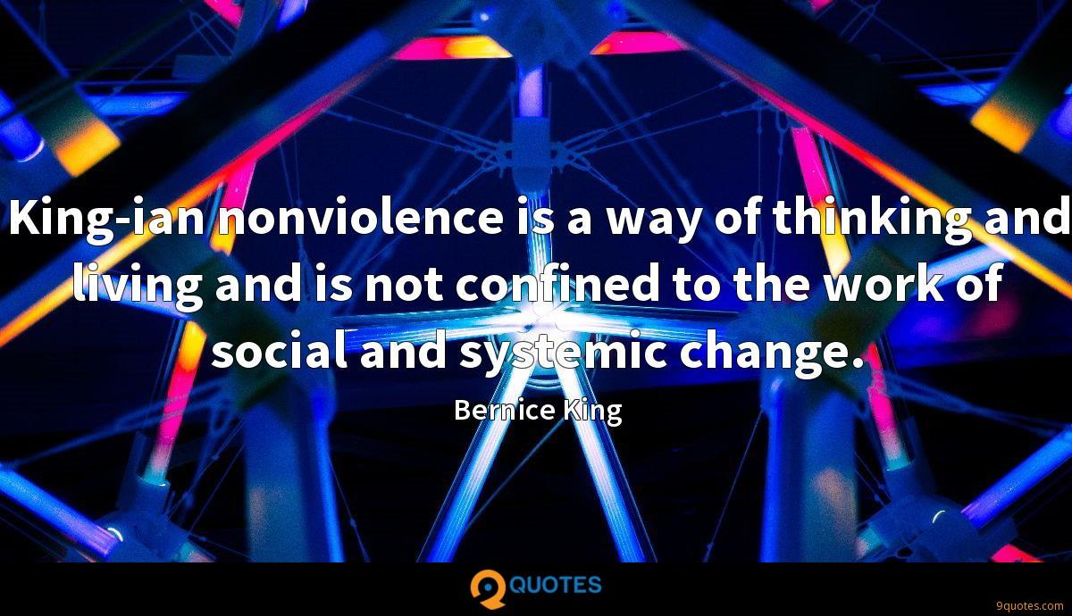 King-ian nonviolence is a way of thinking and living and is not confined to the work of social and systemic change.