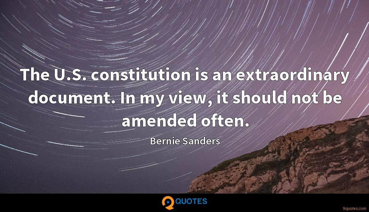 The U.S. constitution is an extraordinary document. In my view, it should not be amended often.