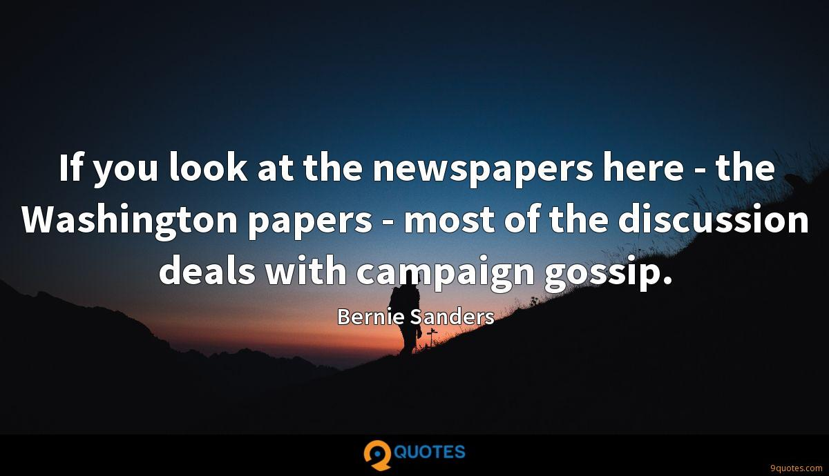 If you look at the newspapers here - the Washington papers - most of the discussion deals with campaign gossip.