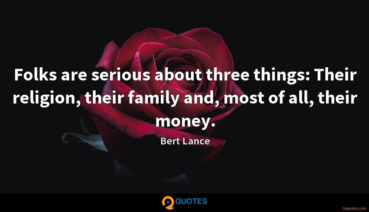 Folks are serious about three things: Their religion, their family and, most of all, their money.