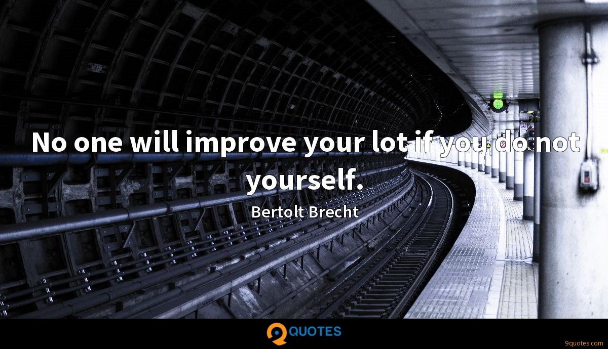 No one will improve your lot if you do not yourself.