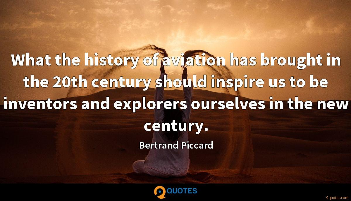 What the history of aviation has brought in the 20th century should inspire us to be inventors and explorers ourselves in the new century.