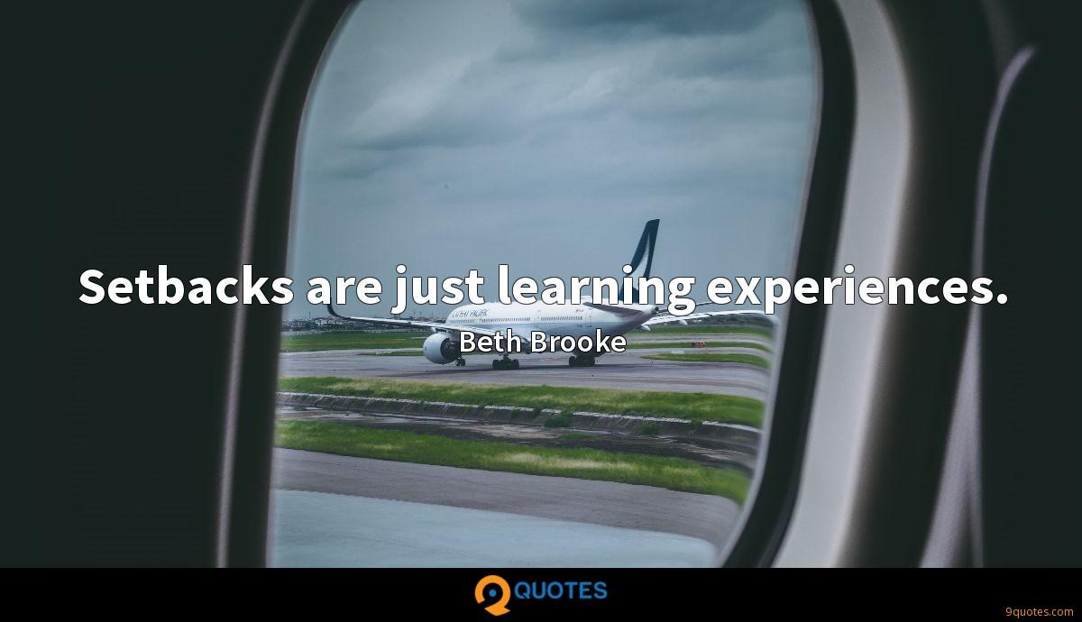 Setbacks are just learning experiences.
