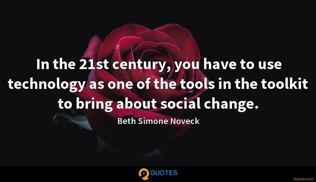 In the 21st century, you have to use technology as one of the tools in the toolkit to bring about social change.