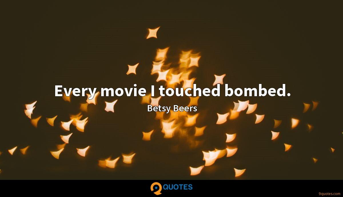 Every movie I touched bombed.
