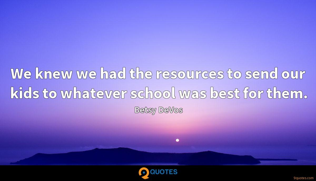 We knew we had the resources to send our kids to whatever school was best for them.