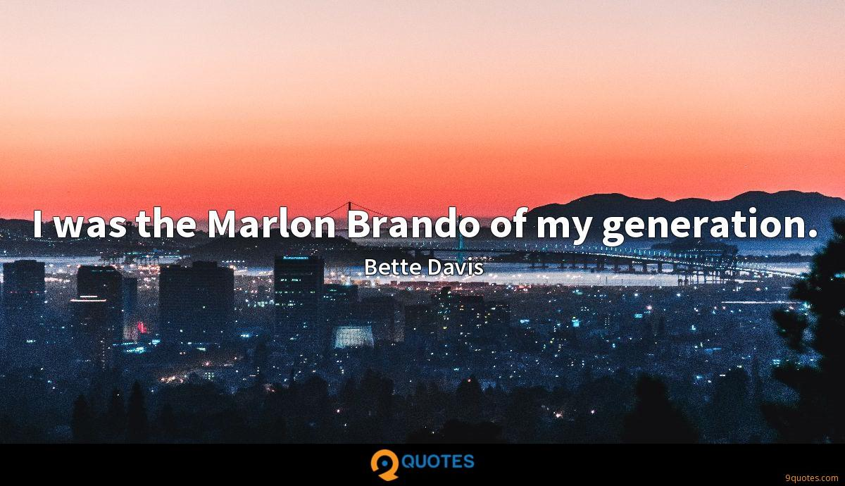I was the Marlon Brando of my generation.