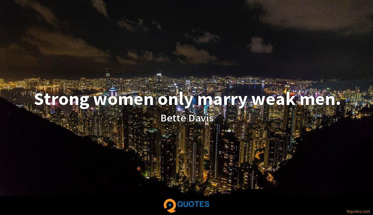 Strong women only marry weak men.