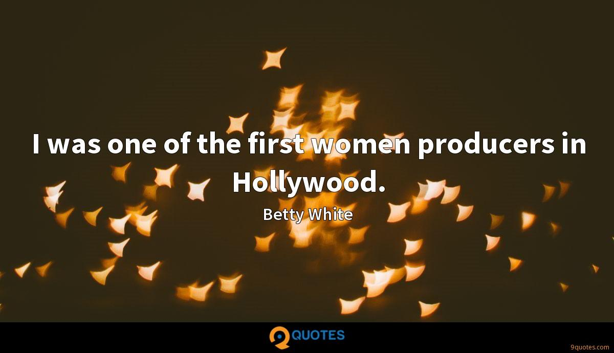 I was one of the first women producers in Hollywood.
