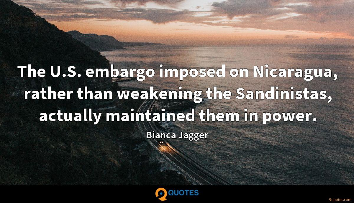 The U.S. embargo imposed on Nicaragua, rather than weakening the Sandinistas, actually maintained them in power.