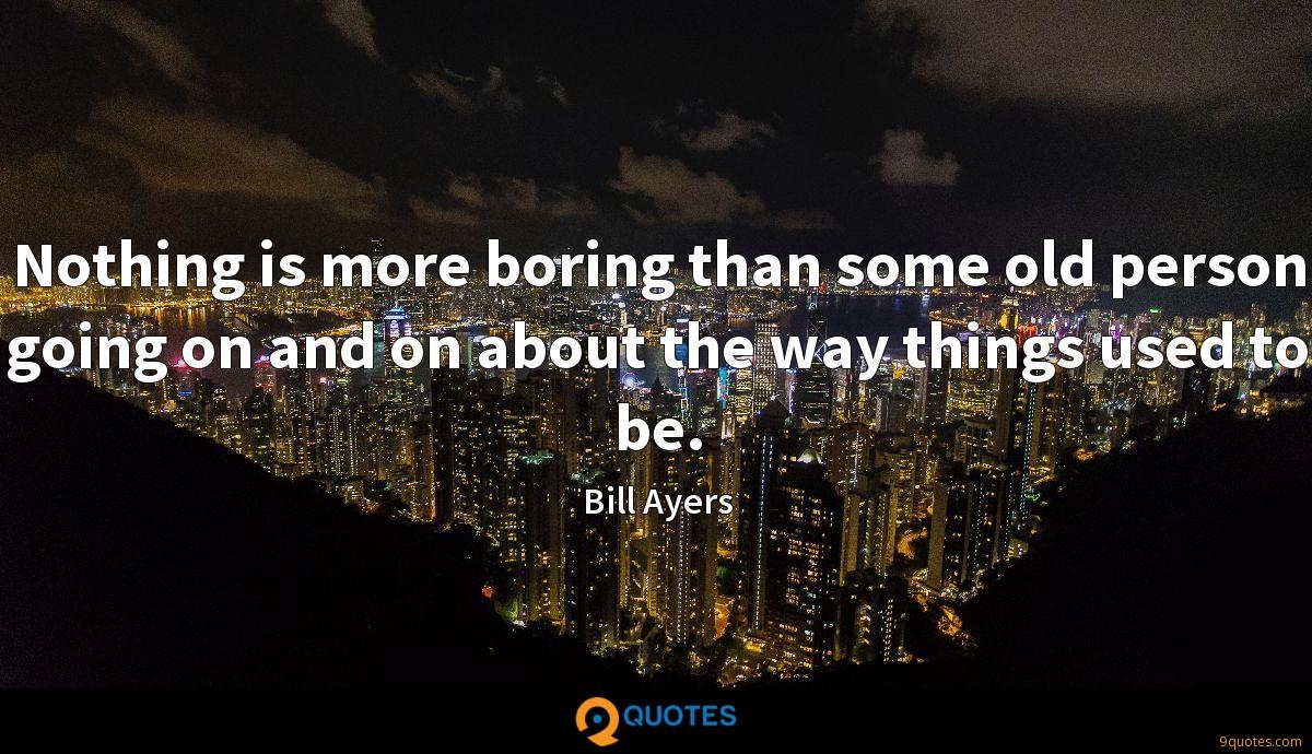 Nothing is more boring than some old person going on and on about the way things used to be.