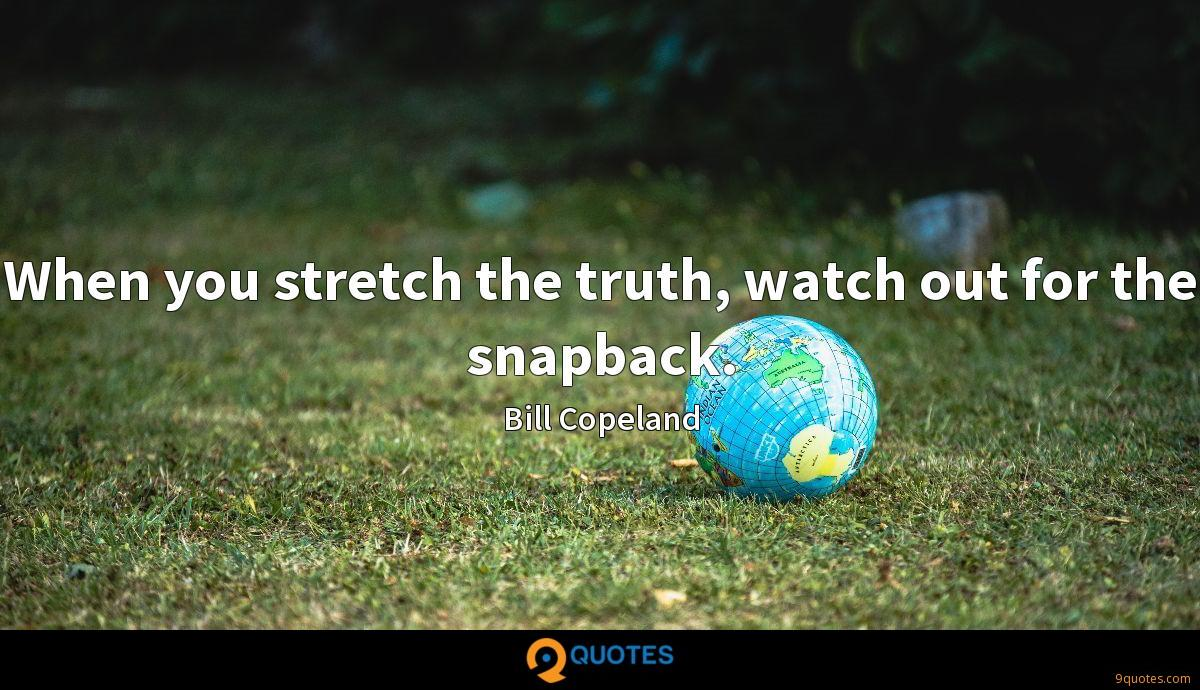 When you stretch the truth, watch out for the snapback.