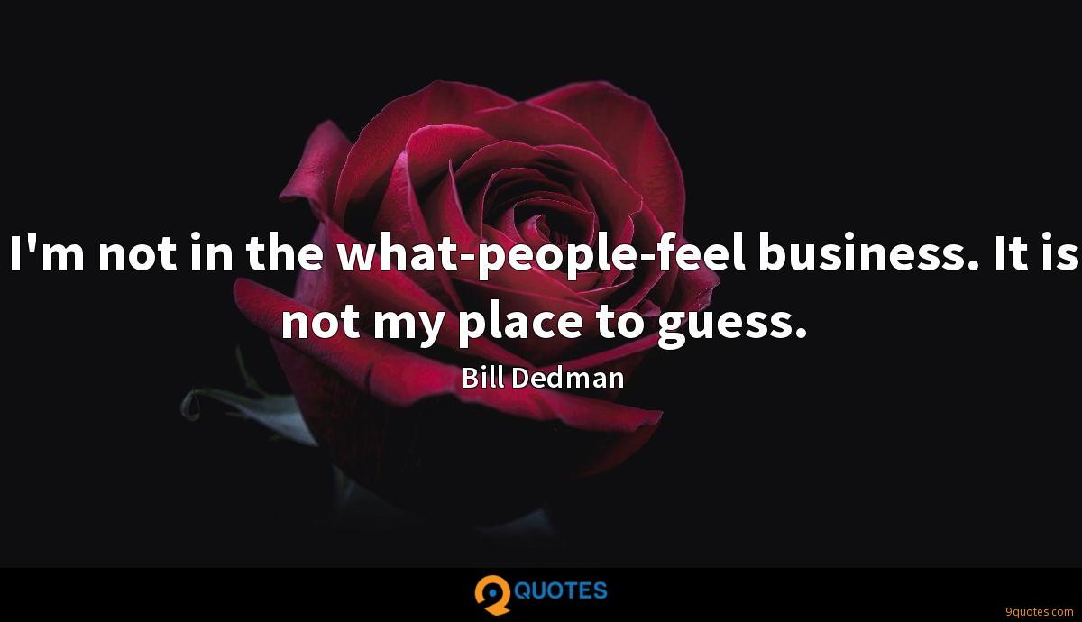 I'm not in the what-people-feel business. It is not my place to guess.