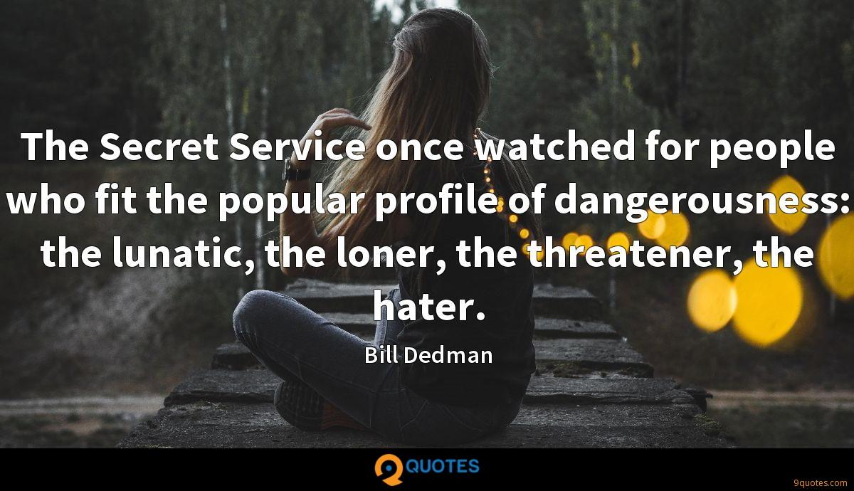 The Secret Service once watched for people who fit the popular profile of dangerousness: the lunatic, the loner, the threatener, the hater.
