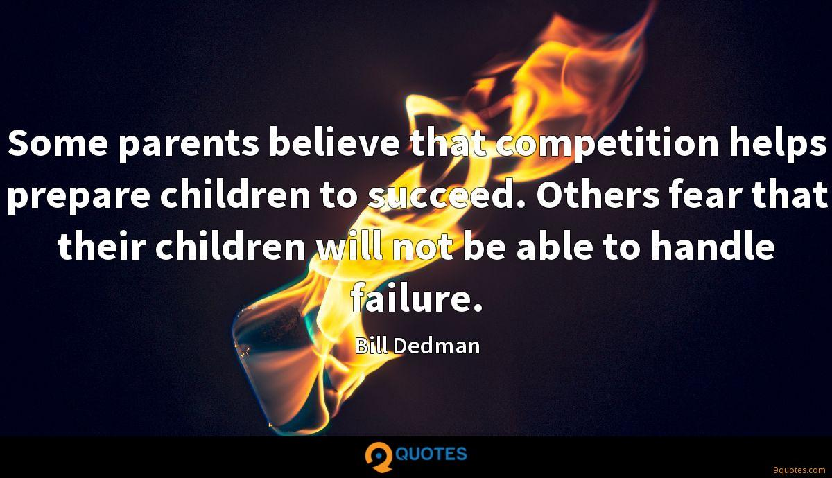 Some parents believe that competition helps prepare children to succeed. Others fear that their children will not be able to handle failure.