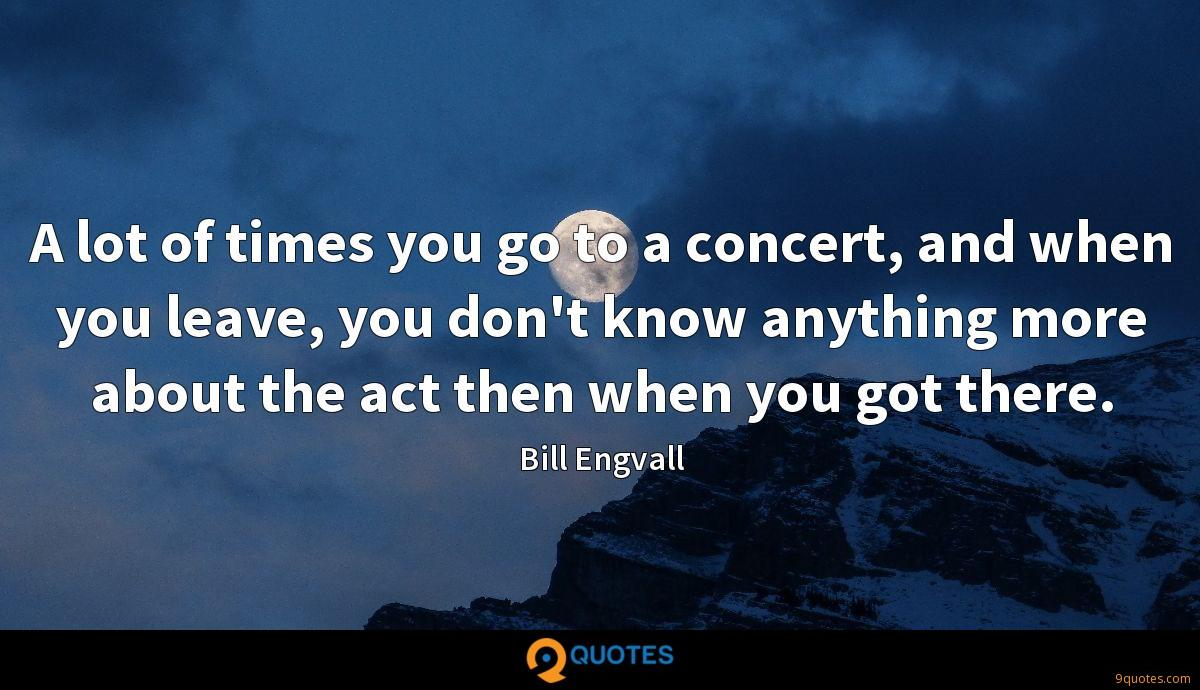 A lot of times you go to a concert, and when you leave, you don't know anything more about the act then when you got there.