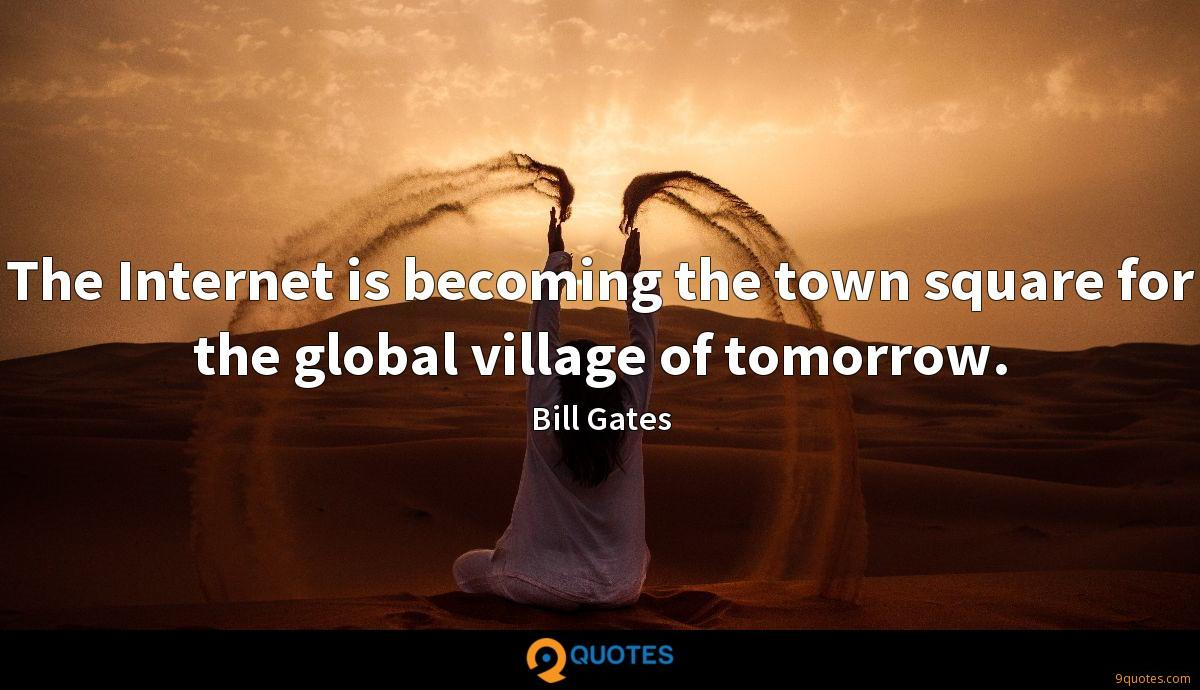 The Internet is becoming the town square for the global village of tomorrow.