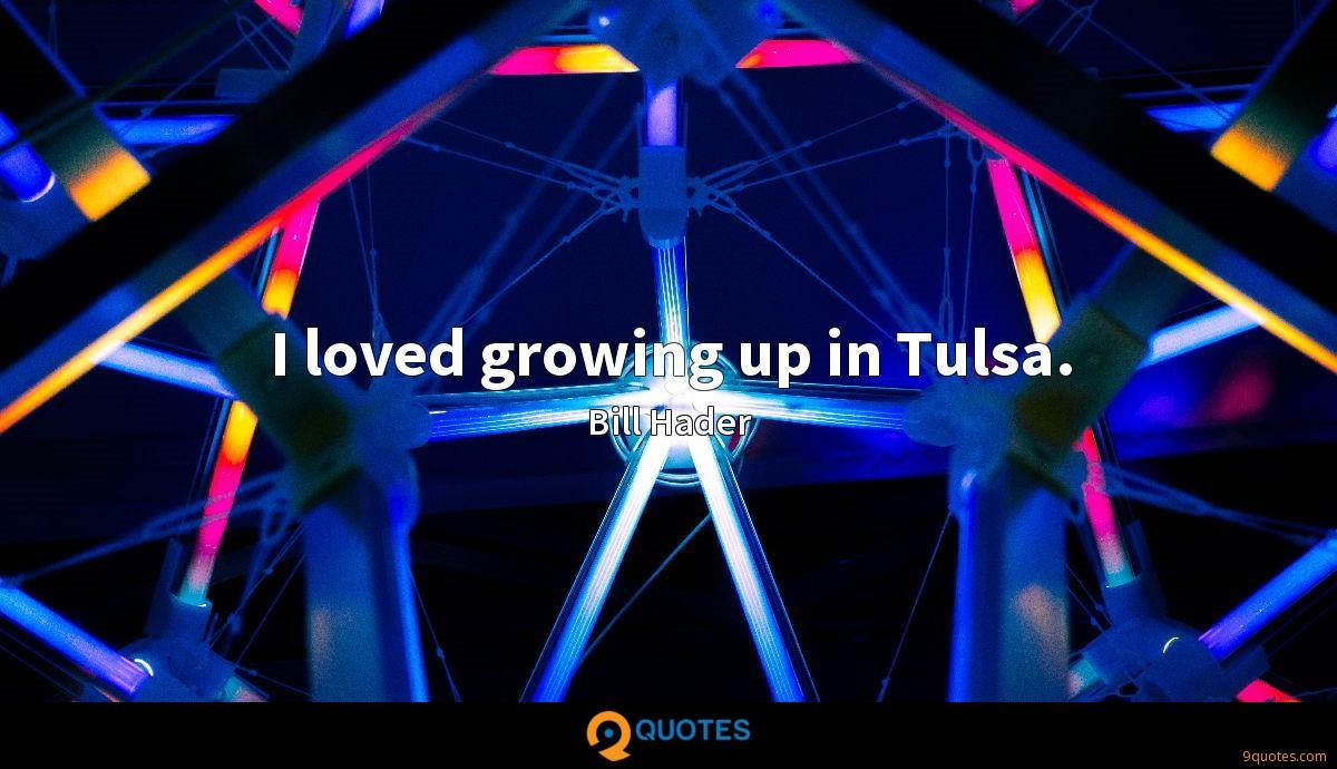 I loved growing up in Tulsa.